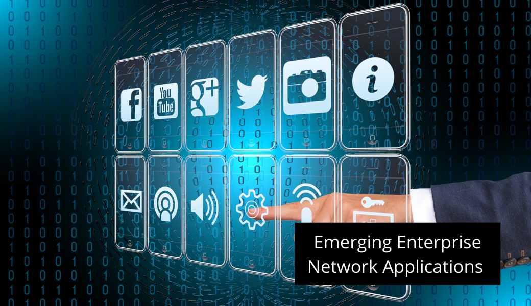 Emerging Enterprise Network Applications