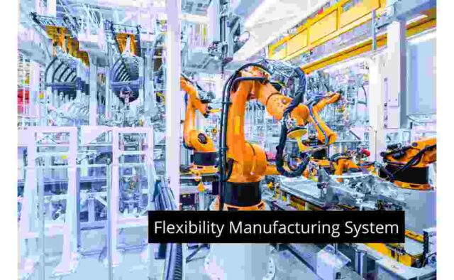 Flexibility Manufacturing System